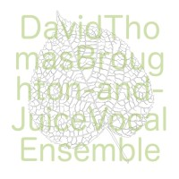 David Thomas Broughton and Juice Vocal Ensemble, cover art